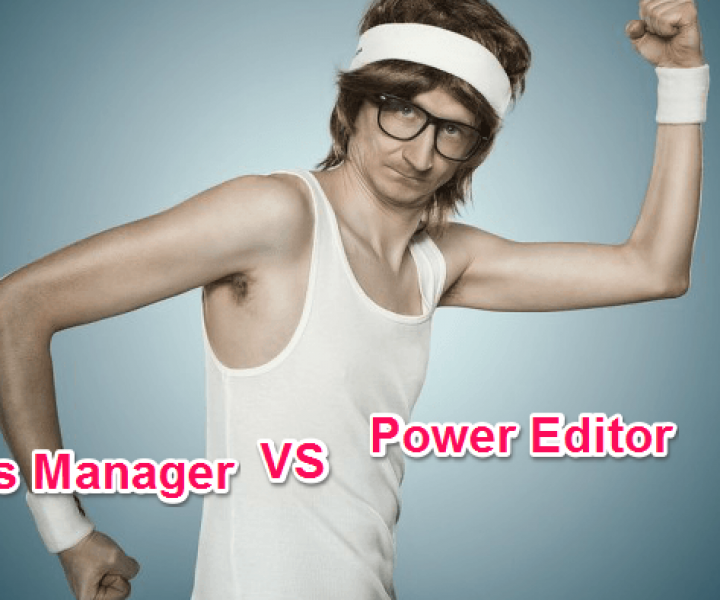 Facebook Ads Manager vs Power Editor
